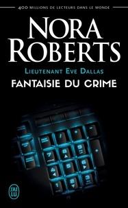 Nora Roberts - Lieutenant Eve Dallas Tome 30 : Fantaisie du crime.