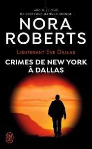 Nora Roberts - Lieutenant Eve Dallas Tome 33 : Crimes de New York à Dallas.