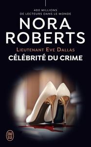 Nora Roberts - Lieutenant Eve Dallas Tome 34 : Célébrité du crime.