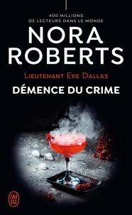 Nora Roberts - Lieutenant Eve Dallas Tome 35 : Démence du crime.