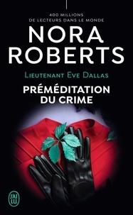 Nora Roberts - Lieutenant Eve Dallas Tome 36 : Préméditation du crime.