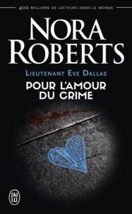 Nora Roberts - Lieutenant Eve Dallas Tome 41 : Pour l'amour du crime.