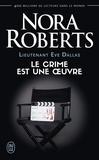 Nora Roberts - Lieutenant Eve Dallas Tome 46 : Le crime est une oeuvre.