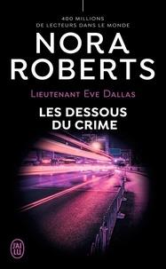 Nora Roberts - Lieutenant Eve Dallas Tome 48 : Les dessous du crime.