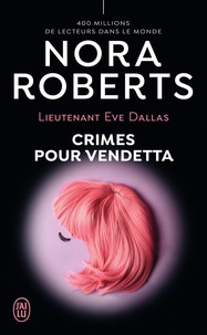 Nora Roberts - Lieutenant Eve Dallas Tome 49 : Crimes pour vendetta.