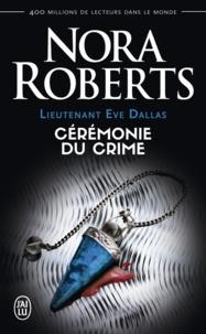 Nora Roberts - Lieutenant Eve Dallas Tome 5 : Cérémonie du crime.