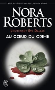 Nora Roberts - Lieutenant Eve Dallas Tome 6 : Au coeur du crime.