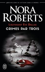Nora Roberts - Lieutenant Eve Dallas Tome 7.5 : Crimes par trois.