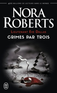 Nora Roberts - Lieutenant Eve Dallas Tome 7.5 : Crimes par trois.