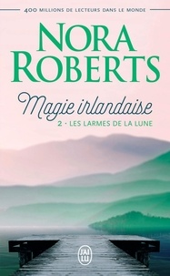 Nora Roberts - Magie irlandaise Tome 2 : Les larmes de la lune.