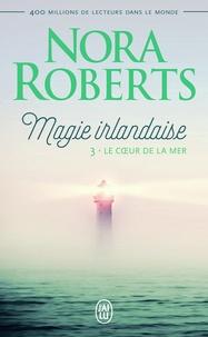Nora Roberts - Magie irlandaise Tome 3 : Le coeur de la mer.