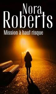 Nora Roberts - Mission à haut risque.