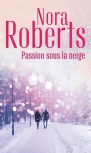 Nora Roberts - Passion sous la neige.