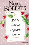 Nora Roberts - Petits delices et grand amour.