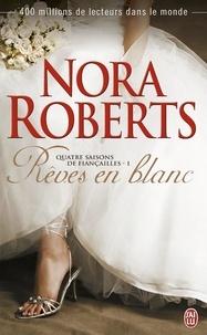 Nora Roberts - Quatre saisons de fiançailles Tome 1 : Rêves en blanc.