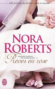 Nora Roberts - Quatre saisons de fiançailles Tome 3 : Rêves en rose.