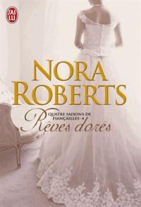 Nora Roberts - Quatre saisons de fiançailles Tome 4 : Rêves dorés.