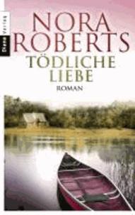 Nora Roberts - Tödliche Liebe.