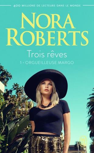 Nora Roberts - Trois rêves Tome 1 : Orgueilleuse Margo.