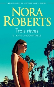 Nora Roberts - Trois rêves Tome 2 : Kate l'indomptable.