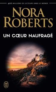 Nora Roberts - Un coeur naufragé.