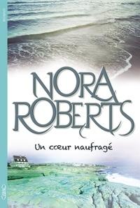 Livres de téléchargement gratuits pour iPod Un coeur naufragé 9782749923550 CHM MOBI PDF par Nora Roberts (Litterature Francaise)