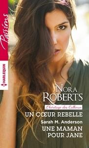 Nora Roberts et Sarah M. Anderson - Un coeur rebelle - Une maman pour Jane.