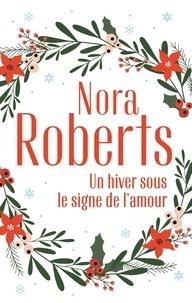 Nora Roberts - Un hiver sous le signe de l'amour - Une famille pour Noël - Un Noël dans les Catskills.