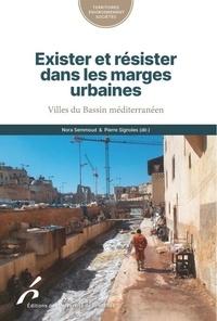 Nora Semmoud et Pierre Signoles - Exister et résister dans les marges urbaines - Villes du bassin méditerranéen.