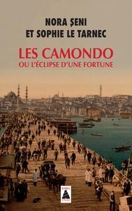 Nora Seni et Sophie Le Tarnec - Les Camondo ou L'éclipse d'une fortune.