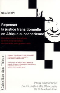 Nora Stirn - Repenser la justice transitionnelle en Afrique subsaharienne - Concilier l'un et le multiple dans la reconstruction des societes post-guerre civile.