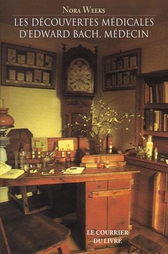 Les découvertes médicales d'Edward Bach, Médecin. Ce que font les Fleurs pour le Corps Humain