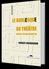Norbert Aboudarham - Le burlesque au théâtre - Mon voyage en Absurdie.