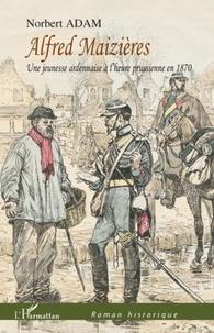 Norbert Adam - Alfred maizieres - une jeunesse ardennaise a l'heure prussienne en 1870.