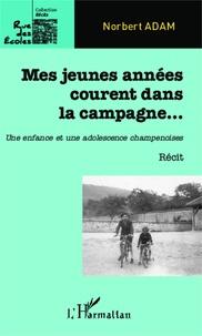 Norbert Adam - Mes jeunes années courent dans la campagne... - Une enfance et une adolescence champenoises.