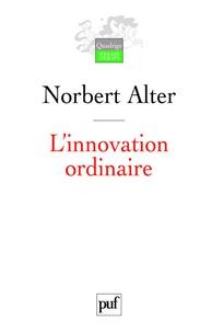 Norbert Alter - L'innovation ordinaire.