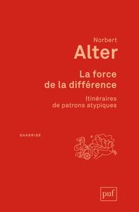 Norbert Alter - La force de la différence - Itinéraires de patrons atypiques.