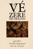 Norbert Aujouat et Jean-Michel Geneste - La Vézère des origines - Sites préhistoriques, grottes ornées et musées.