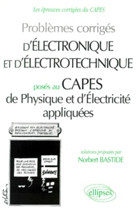 Problèmes corrigés d'électronique et d'électrotechnique posés au CAPES de physique et d'électricité appliquées - Norbert Bastide |