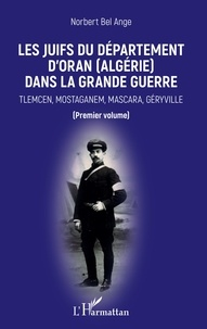 Les Juifs du département dOran (Algérie) dans la Grande Guerre - Tlemcen, Mostaganem, Mascara, Géryville (premier volume).pdf
