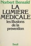 Norbert Bensaïd - La lumière médicale - Les illusions de la prévention.