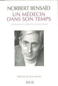 Norbert Bensaïd - Un médecin dans son temps.