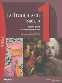 Norbert Bernard et Elisabeth Caron - Le français en 1re Bac pro - Mise en oeuvre du nouveau programme.