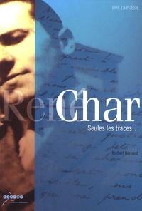 Norbert Bernard - René Char - Seules les traces....
