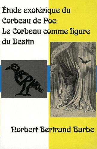 Norbert-Bertrand Barbe - Etude exotérique du Corbeau de Poe : le corbeau comme figure du destin.