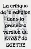 Norbert-Bertrand Barbe - La critique de la religion dans la première version du Faust de Goethe.