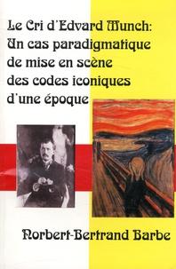 Norbert-Bertrand Barbe - Le Cri d'Edvard Munch - Un cas paradigmatique de mise en scène des codes iconiques d'une époque.