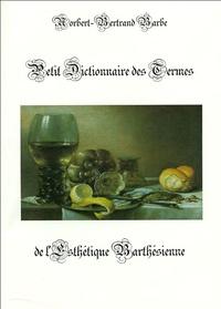 Norbert-Bertrand Barbe - Petit dictionnaire des termes de l'esthétique barthésienne.