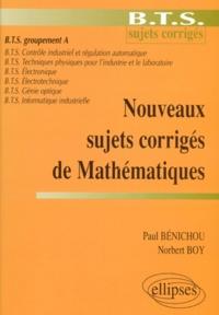 Norbert Boy et Paul Bénichou - Mathématiques BTS groupement A - Nouveaux sujets corrigés.