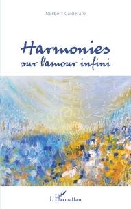 Norbert Calderaro - Harmonies sur l'amour infini.